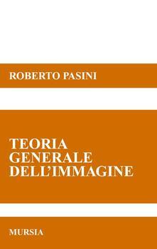 Teorie generale dell'immagine - Roberto Pasini - copertina
