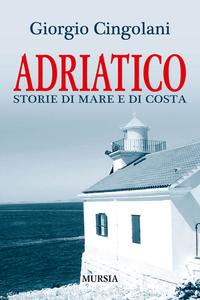 Libro Adriatico. Storie di mare e di costa Giorgio Cingolani