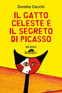 Foto Cover di Il gatto celeste e il segreto di Picasso, Libro di Doretta Cecchi, edito da Ugo Mursia Editore