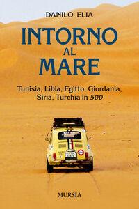 Libro Intorno al mare. Tunisia, Libia, Egitto, Giordania, Siria, Turchia in 500 Danilo Elia