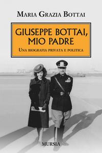 Libro Giuseppe Bottai, mio padre. Una biografia privata e politica M. Grazia Bottai