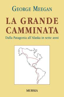 Camfeed.it La grande camminata. Dalla Patagonia all'Alaska in sette anni Image