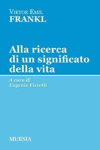 Foto Cover di Alla ricerca di un significato della vita, Libro di Viktor E. Frankl, edito da Ugo Mursia Editore