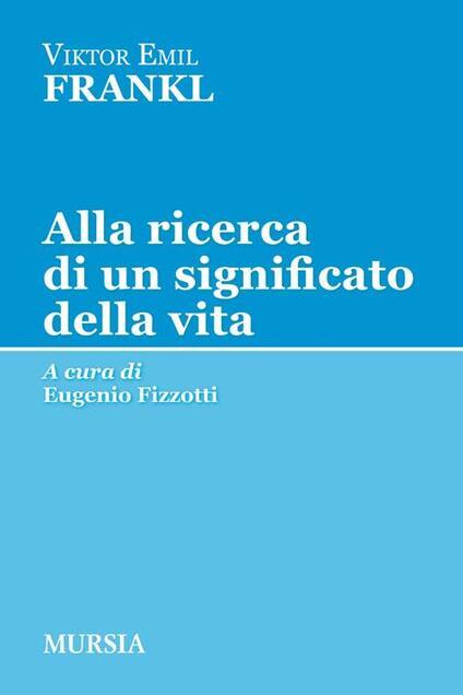 Alla ricerca di un significato della vita - Viktor E. Frankl - copertina