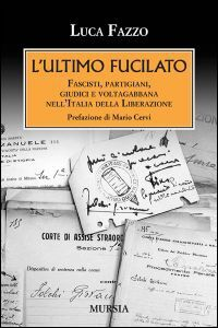 Libro L' ultimo fucilato. Fascisti, partigiani, giudici e voltagabbana nell'Italia della Liberazione Luca Fazzo