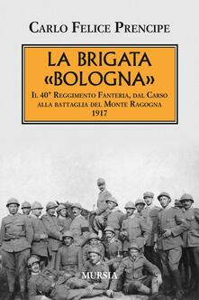 La brigata Bologna. Il 40° Reggimento Fanteria, dal Carso alla battaglia del Monte Ragogna 1917.pdf