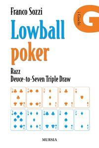 Libro Lowball poker. Razz. Deuce-to-Seven. Triple Draw. Come vincere a poker con la mano peggiore Franco Sozzi