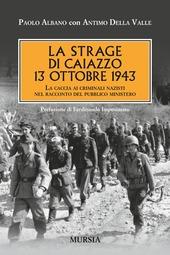 La strage di Caiazzo. 13 ottobre 1943. La caccia ai criminali nazisti nel racconto del pubblico ministero