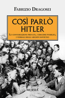 Filippodegasperi.it Così parlò Hitler. Le conversazioni private, i discorsi pubblici, i verbali degli archivi sovietici Image