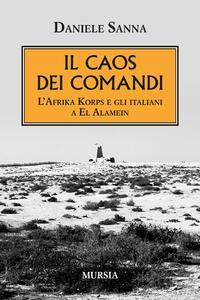 Il caos dei comandi. L'Afrika Korps e gli italiani a El Alamein