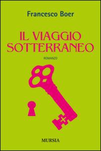 Libro Il viaggio sotterraneo Francesco Boer