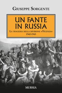 Un fante in Russia. La tragedia della divisione «Vicenza» 1942-1943