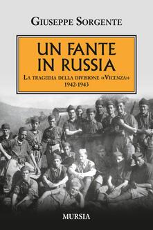 Un fante in Russia. La tragedia della divisione «Vicenza» 1942-1943 - Giuseppe Sorgente - copertina
