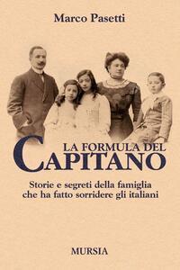 La formula del Capitano. Storie e segreti della famiglia che ha fatto sorridere gli italiani - Marco Pasetti - copertina