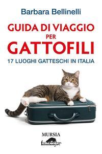 Guida di viaggio per gattofili. 17 luoghi gatteschi in Italia