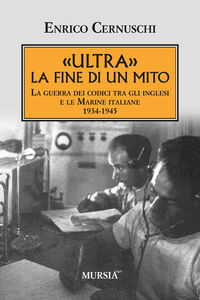Libro «Ultra» la fine di un mito. La guerra dei codici tra gli inglesi e le marine italiane. 1934-1945 Enrico Cernuschi