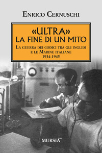 «Ultra» la fine di un mito. La guerra dei codici tra gli inglesi e le marine italiane. 1934-1945 - Cernuschi Enrico - wuz.it