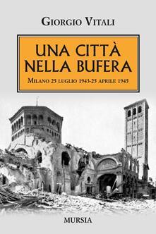 Ilmeglio-delweb.it Una città nella bufera. Milano 25 luglio 1943-25 aprile 1945 Image