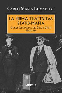 Libro La prima trattativa Stato-mafia. Lucky Luciano e gli Stati Uniti 1942-1946 Carlo M. Lomartire