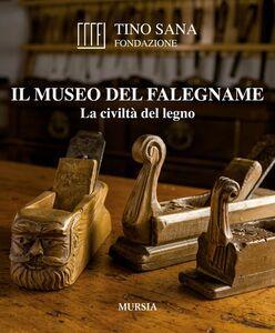 Foto Cover di Il Museo del falegname. La civiltà del legno, Libro di Tino Sana, edito da Ugo Mursia Editore