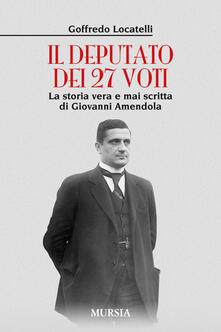 Il deputato dei 27 voti. La storia vera e mai scritta di Giovanni Amendola.pdf