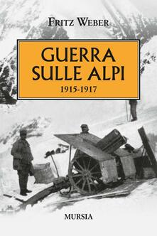 Guerra sulle Alpi. 1915-1917 - Fritz Weber - copertina