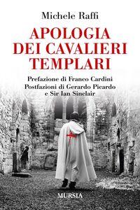 Foto Cover di Apologia dei cavalieri templari, Libro di Michele Raffi, edito da Ugo Mursia Editore