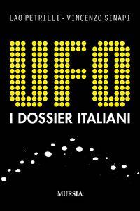 Foto Cover di UFO. I dossier italiani, Libro di Lao Petrilli,Vincenzo Sinapi, edito da Ugo Mursia Editore
