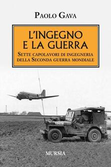 L ingegno e la guerra. Sette capolavori di ingegneria della Seconda guerra mondiale.pdf