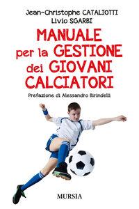 Libro Manuale per la gestione dei giovani calciatori Jean-Christophe Cataliotti , Livio Sgarbi