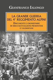 Daddyswing.es La Grande guerra del 4° Reggimento Alpini. Documenti e cronistorie di dieci battaglioni piemontesi e valdostani Image
