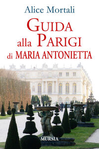 Libro Guida alla Parigi di Maria Antonietta Alice Mortali