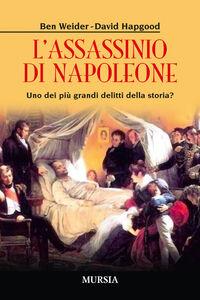 Foto Cover di L' assassinio di Napoleone. Uno dei più grandi delitti della storia?, Libro di Ben Weider,David Hapgood, edito da Ugo Mursia Editore