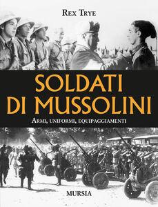 Libro Soldati di Mussolini. Armi, uniformi, equipaggiamenti Rex Trye