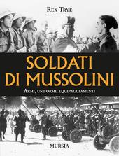 Soldati di Mussolini. Armi, uniformi, equipaggiamenti