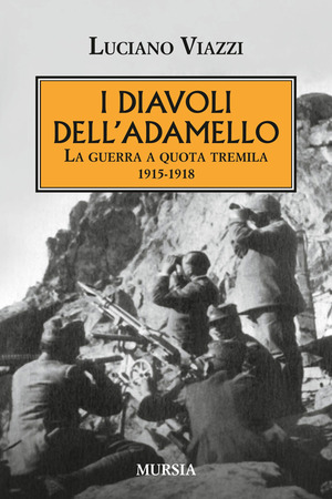 I diavoli dell'Adamello. La guerra a quota tremila 1915-1918