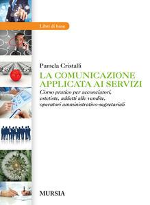 La comunicazione applicata ai servizi. Corso pratico per acconciatori, estetiste, addetti alle vendite, operatori amministrativo-segretariali