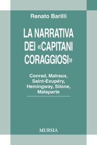 Libro La narrativa dei «Capitani Coraggiosi». Conrad, Malraux, Saint-Exupéry, Hemingway, Silone, Malaparte