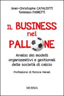Librisulladiversita.it Il business nel pallone. Analisi dei modelli organizzativi e gestionali delle società di calcio Image