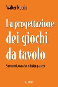 Libro La progettazione dei giochi da tavolo. Strumenti, tecniche e design pattern Walter Nuccio