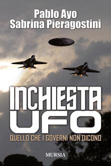 Inchiesta UFO. Quello che i governi non dicono - Pablo Ayo,Sabrina Pieragostini - copertina