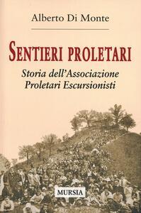Sentieri proletari. Storia dell'Associazione Proletari Escursionisti - Alberto Di Monte - copertina
