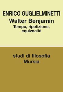 Libro Walter Benjamin. Tempo, ripetizione, equivocità Enrico Guglielminetti