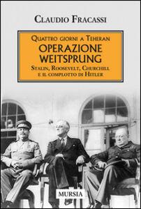 Libro Quattro giorni a Teheran. Operazione Weitsprung. Stalin, Roosevelt, Churchill e il complotto di Hitler Claudio Fracassi