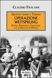 Quattro giorni a Teheran. Operazione Weitsprung. Stalin, Roosevelt, Churchill e il complotto di Hitler