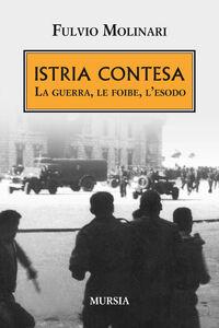 Foto Cover di Istria contesa. La guerra, le foibe, l'esodo, Libro di Fulvio Molinari, edito da Ugo Mursia Editore