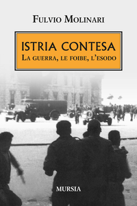 Libro Istria contesa. La guerra, le foibe, l'esodo Fulvio Molinari