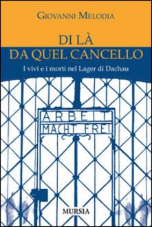 Di là da quel cancello. I vivi e i morti nel lager di Dachau - Giovanni Melodia - copertina