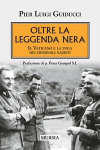 Libro Oltre la leggenda nera. Il Vaticano e la fuga dei criminali nazisti Pierluigi Guiducci