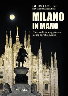 Milano in mano - Guido Lopez,Silvestro Severgnini - copertina
